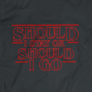 Should I stay T-Shirt,